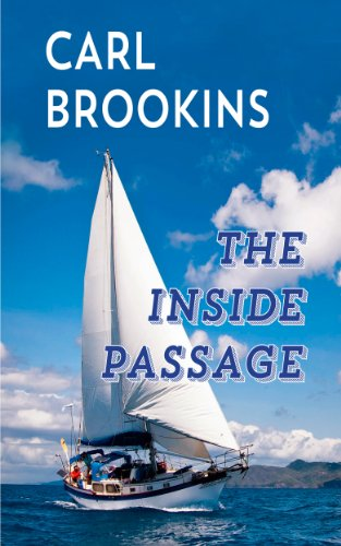 The Inside Passage: A Tanner/Whitney sailing adventure (Tanner Whitney Sailing Adventures Book 1) by [Brookins, Carl]