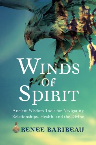 (Winds of Spirit: Ancient Wisdom Tools for Navigating Relationships, Health, and the)