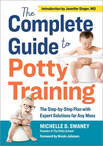 The Complete Guide to Potty Training: The Step-by-Step Plan with Expert Solutions for Any Mess