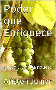 Poder que Enriquece: Unção Divina da riqueza (Prosperidade Livro 3) por [Junior, Ariston]