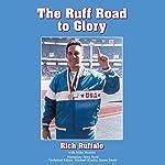 Ruff Road to Glory | Rich Ruffalo,Mike Moretti
