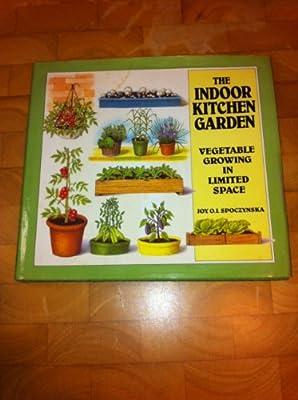 The Indoor Kitchen Garden Vegetable Growing In Limited Space Joy