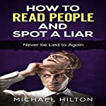 How to Read People and Spot a Liar: Never Be Lied to Again | Michael Hilton