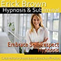 Embrace Self-Respect Hypnosis: Start Loving Yourself & Release Negativity, Guided Meditation, Self-Hypnosis, Binaural Beats Speech by  Erick Brown Hypnosis Narrated by  Erick Brown Hypnosis