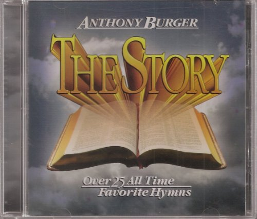 Music Anthony Burger (The Story: Over 25 All Time Favorite Hymns)