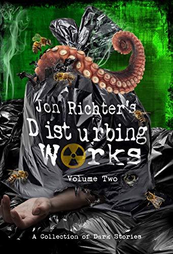 Jon Richter's Disturbing Works (Volume Two): Another Collection Of Dark Stories by [Richter, Jon]