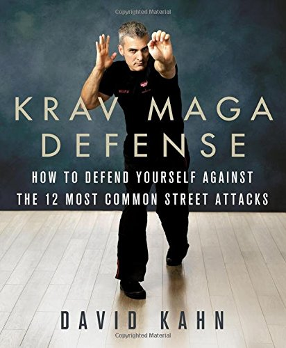 Krav Maga Defense: How to Defend Yourself Against the 12 Most Common Unarmed Street Attacks [David Kahn] (Tapa Blanda)