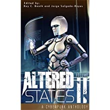 Altered States II: a cyberpunk anthology (Altered States cyberpunk anthologies Book 2)