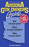The Arizona Gun Owner's Guide - 22nd Edition (Gun Owner's Guides)