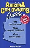 The Arizona Gun Owner's Guide, Alan Korwin, 1889632163
