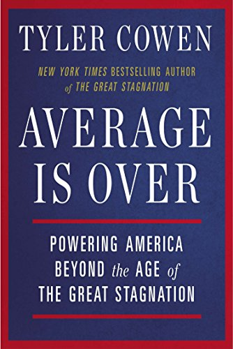 Download Average Is Over: Powering America Beyond the Age of the Great Stagnation by Tyler Cowen.pdf