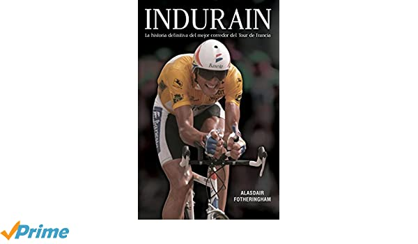 Indurain (Spanish Edition): Alasdair Fotheringham: 9788494616655: Amazon.com: Books