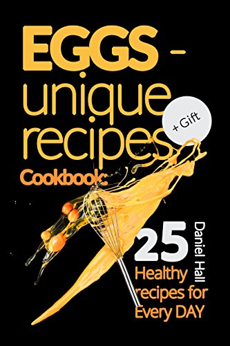 Eggs - unique recipes. Cookbook: 25 healthy recipes for every day. by [Hall, Daniel]
