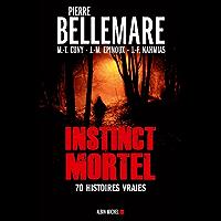 Instinct mortel : Soixante-dix histoires vraies (Essais - Documents)