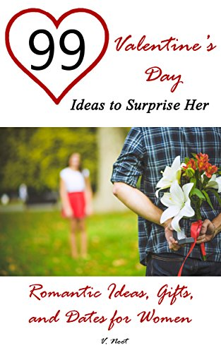 Valentine S Day Ideas 99 Valentine S Day Ideas To Surprise Her