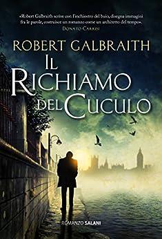 Il richiamo del cuculo: Le indagini di Cormoran Strike (Italian Edition) by [Galbraith, Robert, Rowling, J.K.]