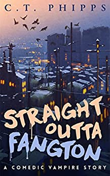 Straight Outta Fangton: A Comedic Vampire Story by [Phipps, C. T.]