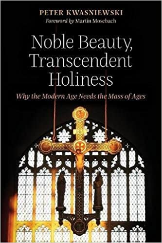 Peter Kwasniewski - Noble Beauty, Transcendent Holiness