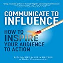 Communicate to Influence: How to Inspire Your Audience to Action Audiobook by Ben Decker Narrated by John Brancy