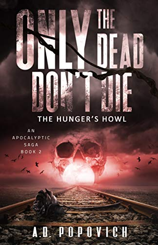 ONLY THE DEAD DON'T DIE The Hunger's Howl: An Apocalyptic Saga - Book 2 by [Popovich, A.D.]