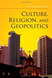 Culture, Religion, and Geopolitics, Nicholas Dima, 1453580840