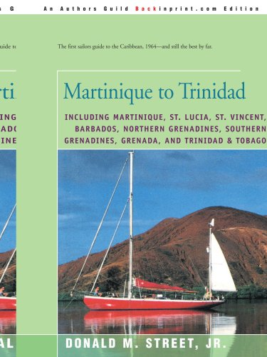 Martinique to Trinidad: including Martinique, St. Lucia, St. Vincent, Barbados, Northern Grenadines, Southern Grenadines, Grenada, and Trinidad & ... Cruising Guide to the Eastern Caribbean) (Best Eastern Caribbean Islands)