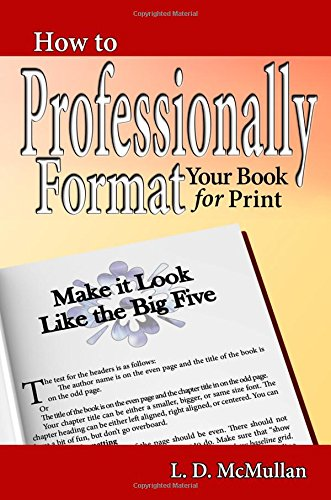 How to Professionally Format Your Book for Print: Make it Look Like the Big Five