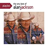 Playlist: The Very Best Of Alan Jackson