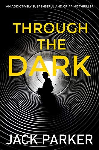 Through The Dark: An Addictively Suspenseful And Gripping Thriller by [Parker, Jack]