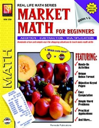 Market Math For Beginners: Addition, Subtraction, Multiplication, Division, Grades 1-3 (Real Life Math Series)