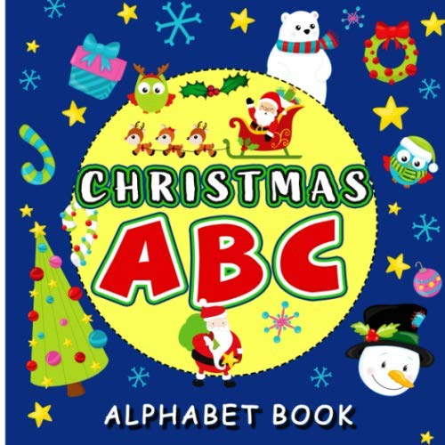 Christmas ABC Alphabet Book: A must have fun book for toddlers and preschoolers   Makes a Perfect Christmas gift for kids ages 2-5 year old (Christmas Words Abc)