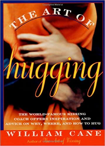 The art of hugging the world famous kissing coach offers the art of hugging the world famous kissing coach offers inspiration and advice on why where and how to hug william cane 9780312140960 amazon fandeluxe Images