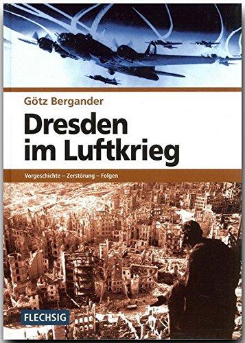 ZEITGESCHICHTE - Dresden im Luftkrieg - Vorgeschichte - Zerstörung - Folgen - FLECHSIG Verlag