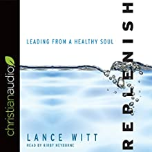Replenish: Leading from a Healthy Soul Audiobook by Lance Witt Narrated by Kirby Heyborne