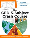 The Complete Idiot's Guide to the GED 5-Subject Crash Course (Idiot's Guides)