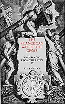 The Franciscan Way of the Cross by [of Assisi, Francis]