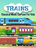 Best Educational For Kids - Trains Classical Music Cartoon For Kids Review