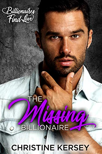 The Missing Billionaire: A Clean Billionaire Romance (Billionaires Find Love)