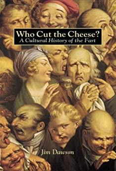 Who Cut the Cheese?: A Cultural History of the Fart by [Dawson, Jim]