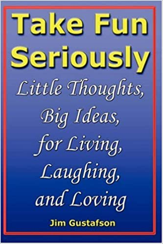 Book Take Fun Seriously: Little Thoughts, Big Ideas, for Living, Laughing, and Loving