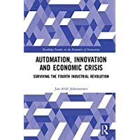 Automation, Innovation and Economic Crisis: Surviving the Fourth Industrial Revolution;Routledge Studies in the Economics of Innovation;Routledge Studies in the Economics of Innovation