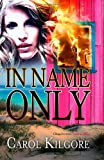 In Name Only, Carol Kilgore, 1477492232
