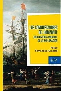 Los conquistadores del horizonte: Una historia global de la exploración (Ariel Historia)