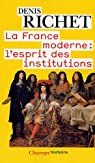 La France moderne : l'esprit des institutions par Richet