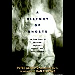 A History of Ghosts: The True Story of Seances, Mediums, Ghosts and Ghostbusters | Peter H. Aykroyd