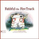 Faithful the Fire Truck | Bryan Miles