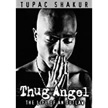 Tupac: Thug Angel: The Life of an Outlaw