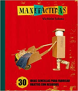 Manufacturas: 30 ideas sencillas para fabricar objetos con residuos (Spanish Edition): Victòria Tubau: 9788498255300: Amazon.com: Books