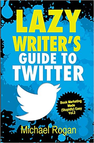 Lazy Writers Guide to Twitter Social Media for Authors ...