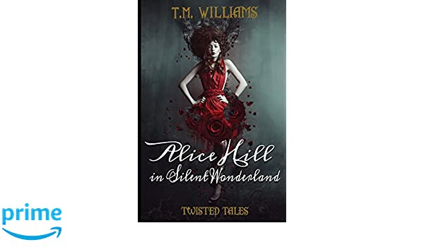 Alice Hill in Silent Wonderland: Twisted Fairy Tale Series ...